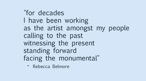 "text of a quote by Rebecca Belmore that says ""for decades I have been working amongst my people, calling to the past, witnessing the present, standing forward, facing the monumental"
